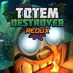 Totem Destroyer Redux